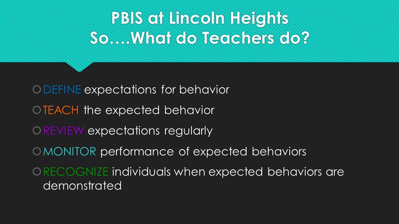 PBIS at Lincoln Heights So….What do Teachers do.