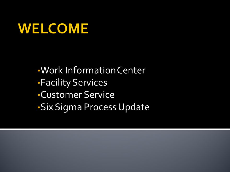 Work Information Center Facility Services Customer Service Six Sigma Process Update
