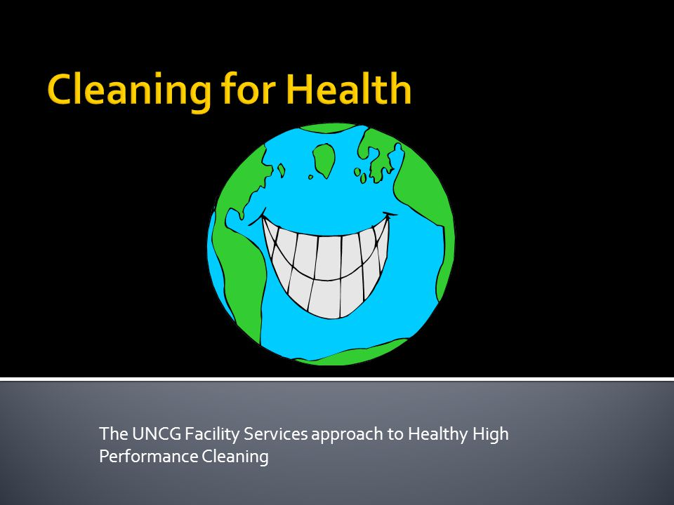 The UNCG Facility Services approach to Healthy High Performance Cleaning