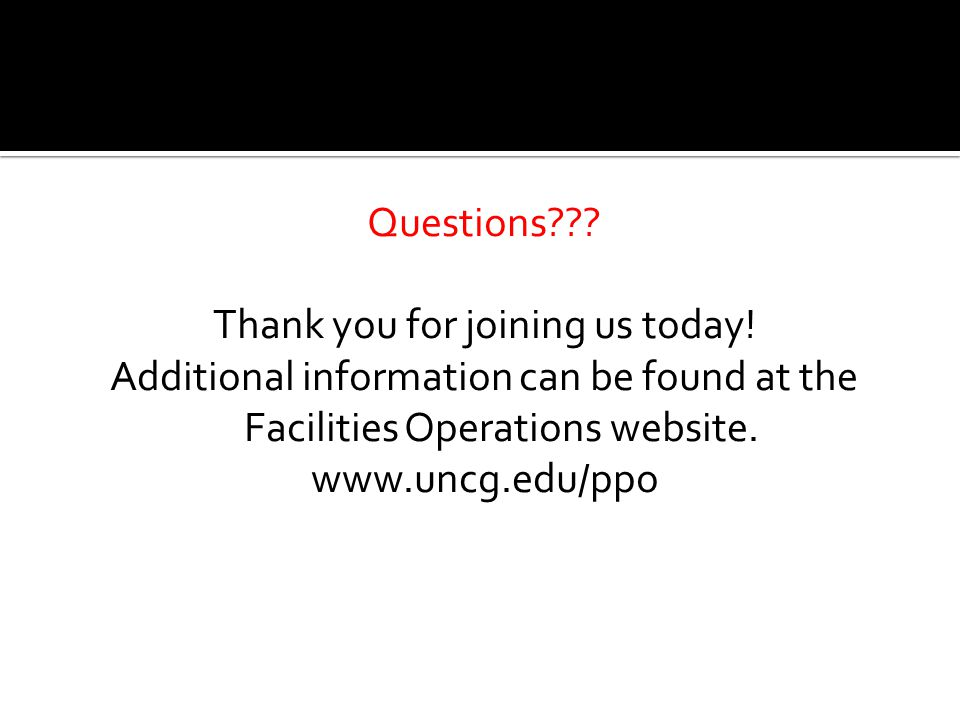 Questions??? Thank you for joining us today! Additional information can be found at the Facilities Operations website. www.uncg.edu/ppo