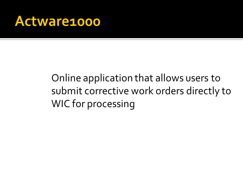 Online application that allows users to submit corrective work orders directly to WIC for processing