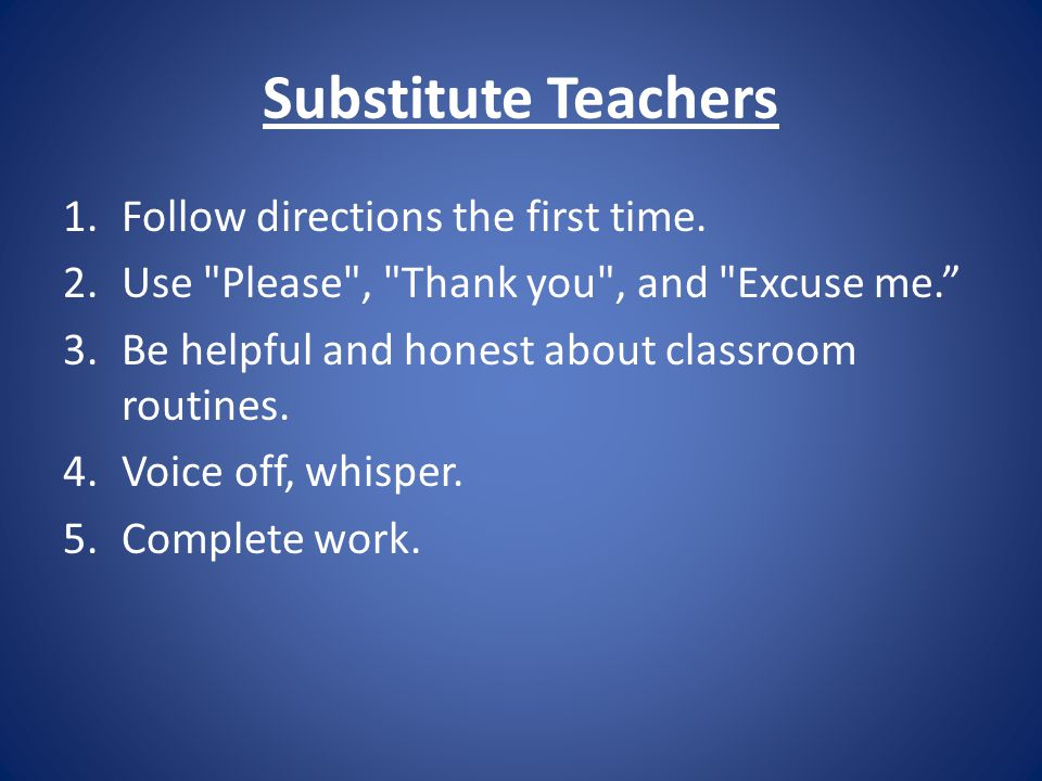 Substitute Teachers 1.Follow directions the first time.