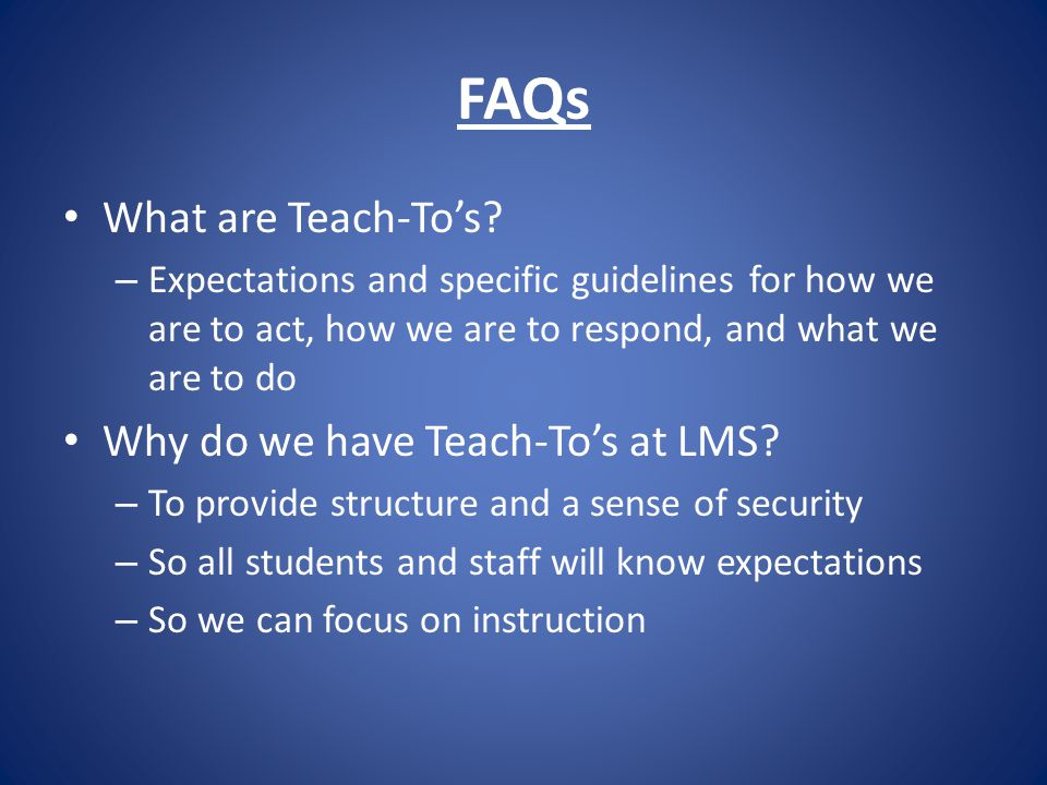 FAQs What are Teach-To's.