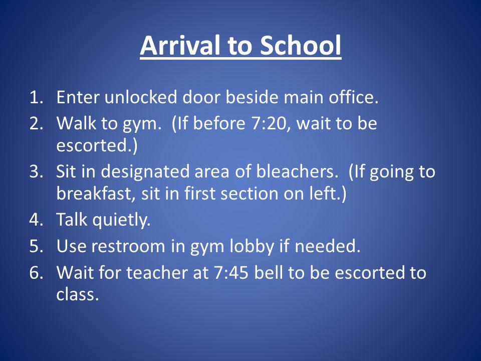 Arrival to School 1.Enter unlocked door beside main office.