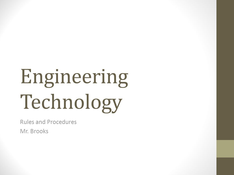 Engineering Technology Rules and Procedures Mr. Brooks