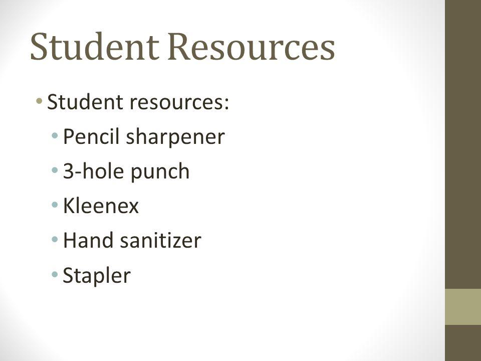 Student Resources Student resources: Pencil sharpener 3-hole punch Kleenex Hand sanitizer Stapler