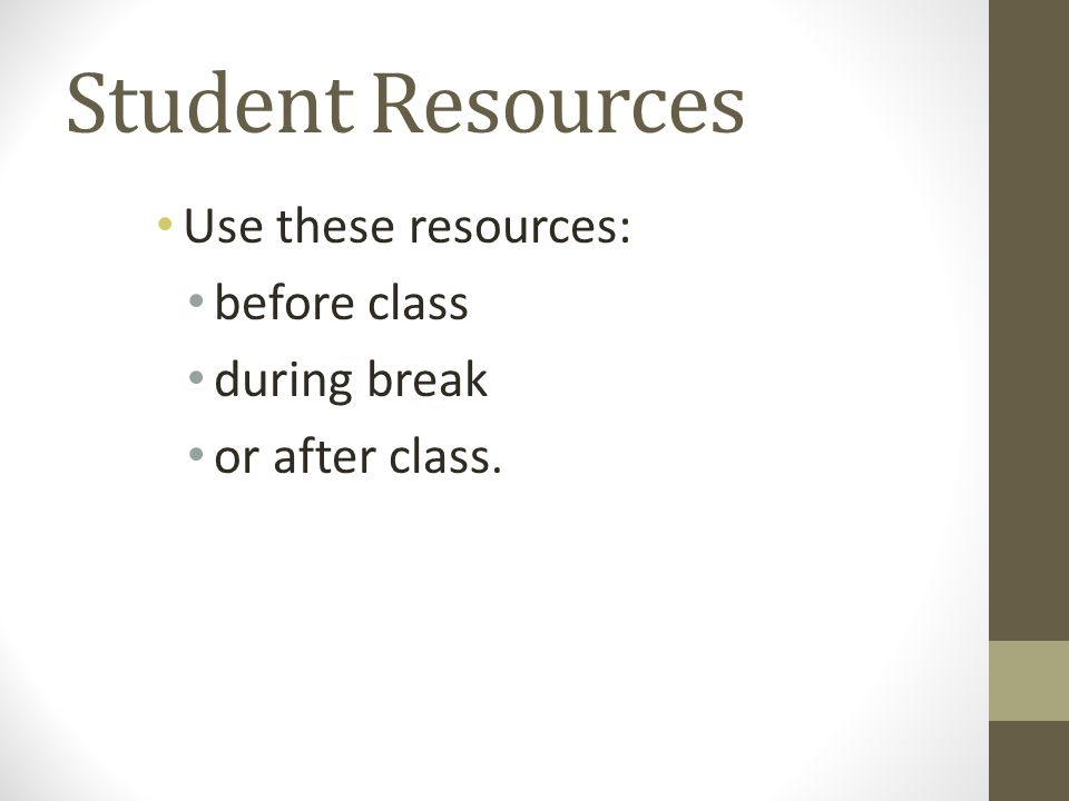 Student Resources Use these resources: before class during break or after class.