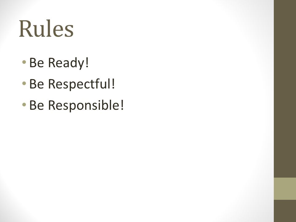 Rules Be Ready! Be Respectful! Be Responsible!