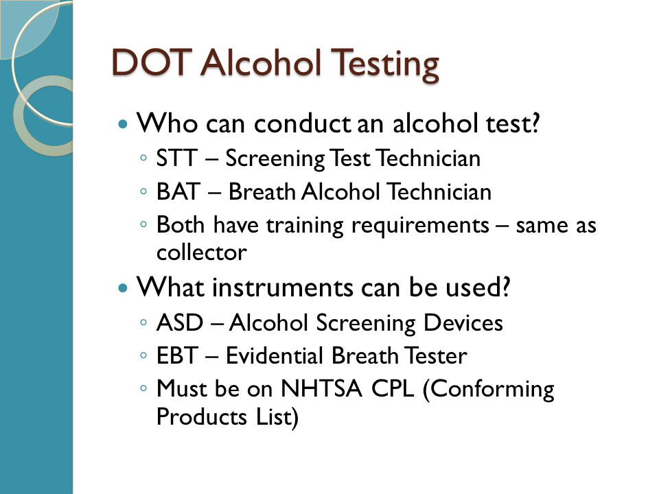 DOT Alcohol Testing Who can conduct an alcohol test.