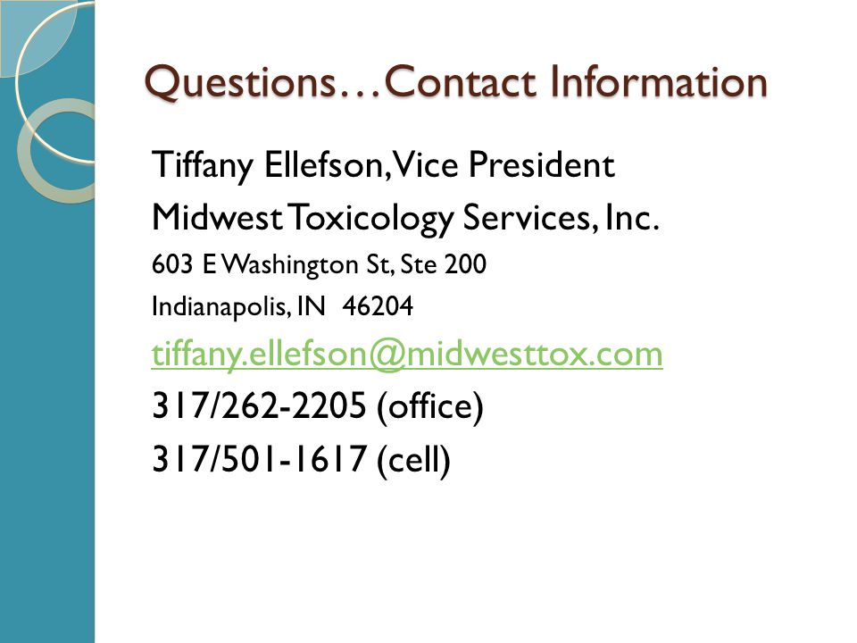 Questions…Contact Information Tiffany Ellefson, Vice President Midwest Toxicology Services, Inc.