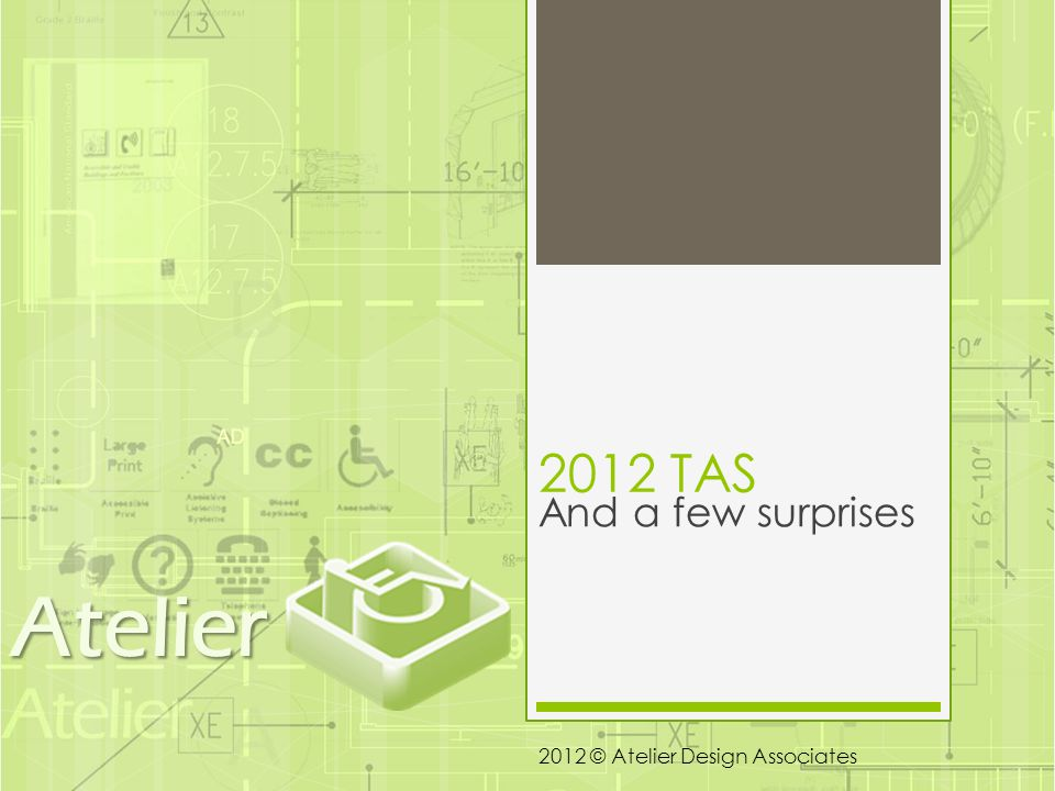2012 TAS And a few surprises Atelier 2012 © Atelier Design Associates