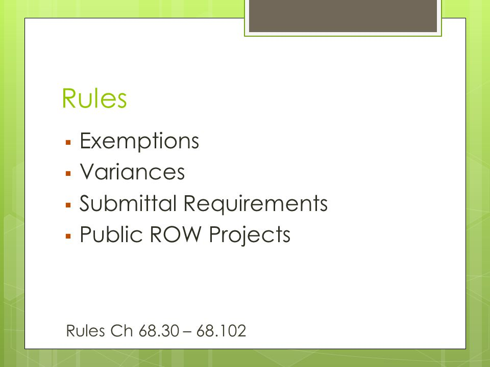 Rules  Exemptions  Variances  Submittal Requirements  Public ROW Projects Rules Ch 68.30 – 68.102