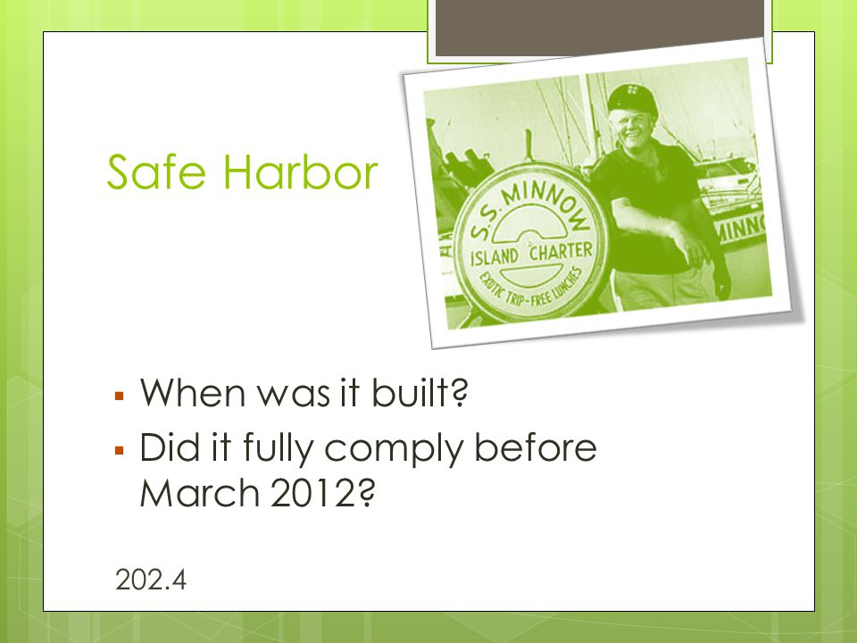 Safe Harbor  When was it built?  Did it fully comply before March 2012? 202.4