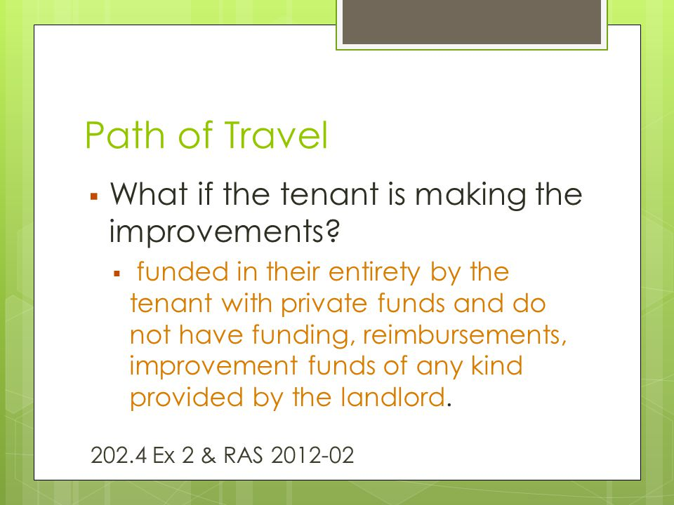 Path of Travel  What if the tenant is making the improvements?  funded in their entirety by the tenant with private funds and do not have funding, r