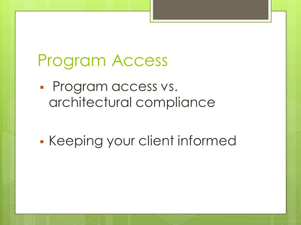 Program Access  Program access vs. architectural compliance  Keeping your client informed
