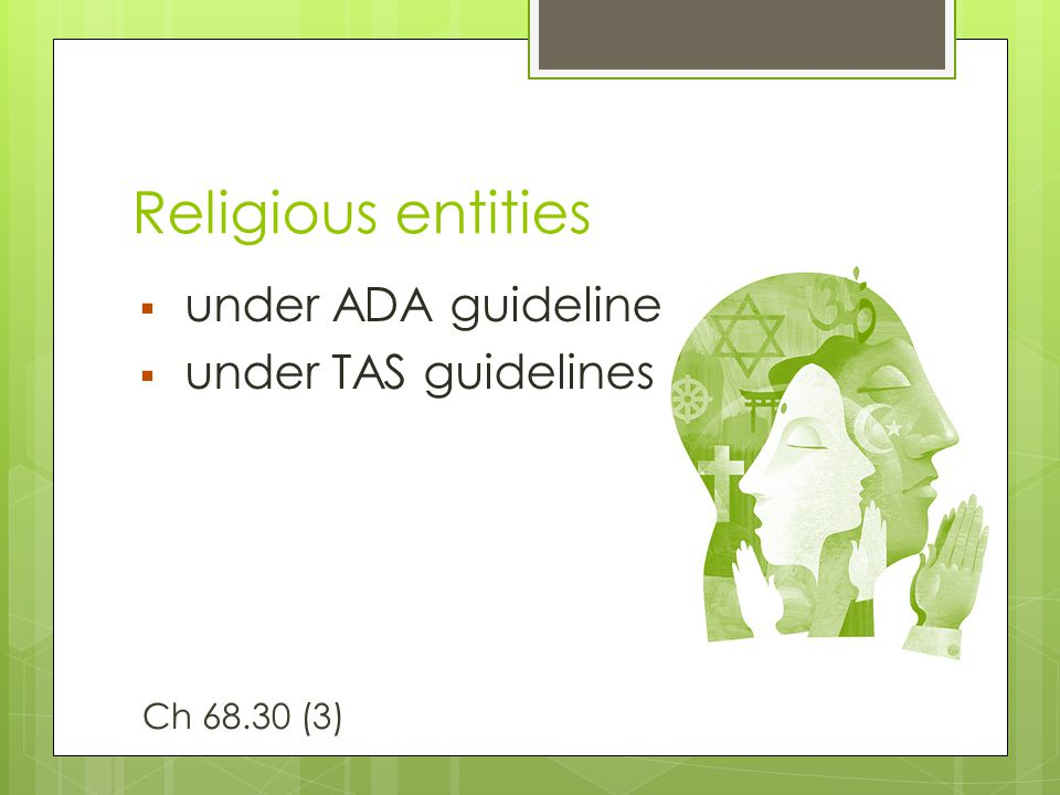 Religious entities  under ADA guidelines  under TAS guidelines Ch 68.30 (3)