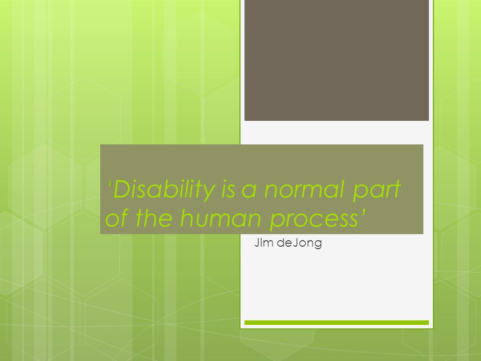 'Disability is a normal part of the human process' Jim deJong