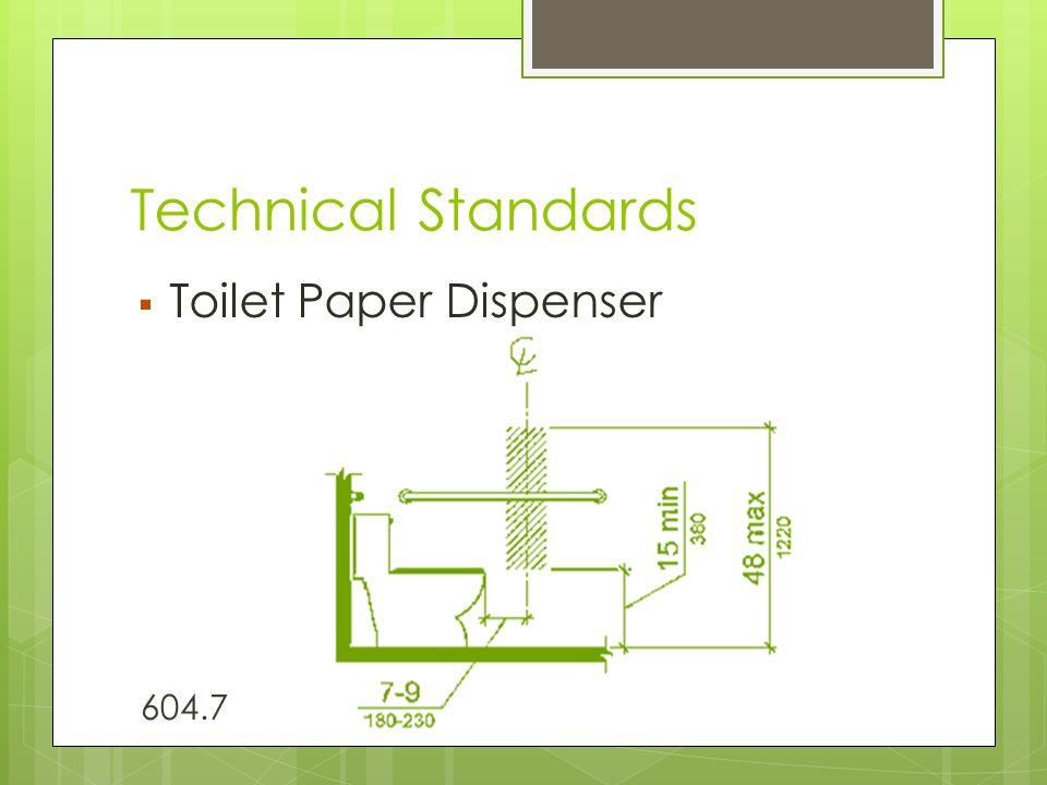 Technical Standards  Toilet Paper Dispenser 604.7