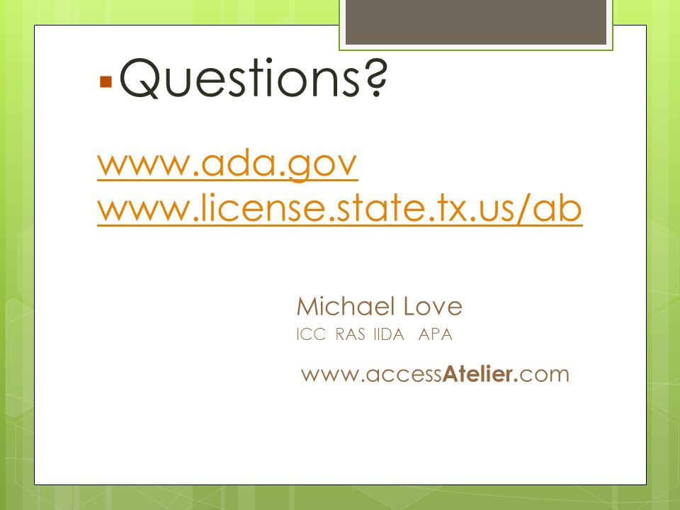  Questions? www.ada.gov www.license.state.tx.us/ab Michael Love ICC RAS IIDA APA www.access Atelier. com