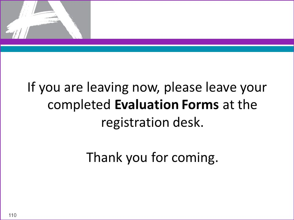 If you are leaving now, please leave your completed Evaluation Forms at the registration desk.
