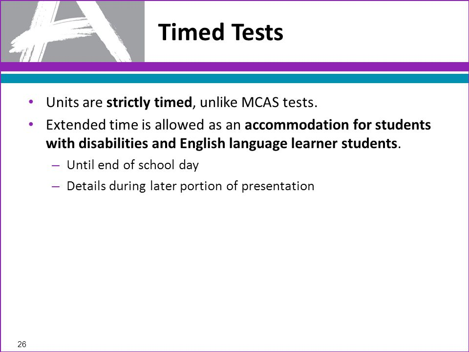 Units are strictly timed, unlike MCAS tests.