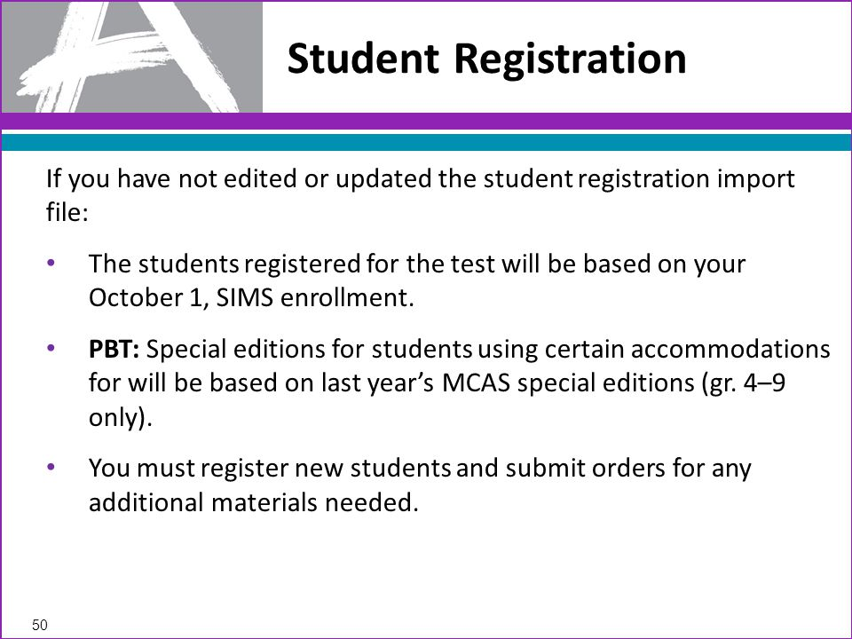 Student Registration If you have not edited or updated the student registration import file: The students registered for the test will be based on your October 1, SIMS enrollment.