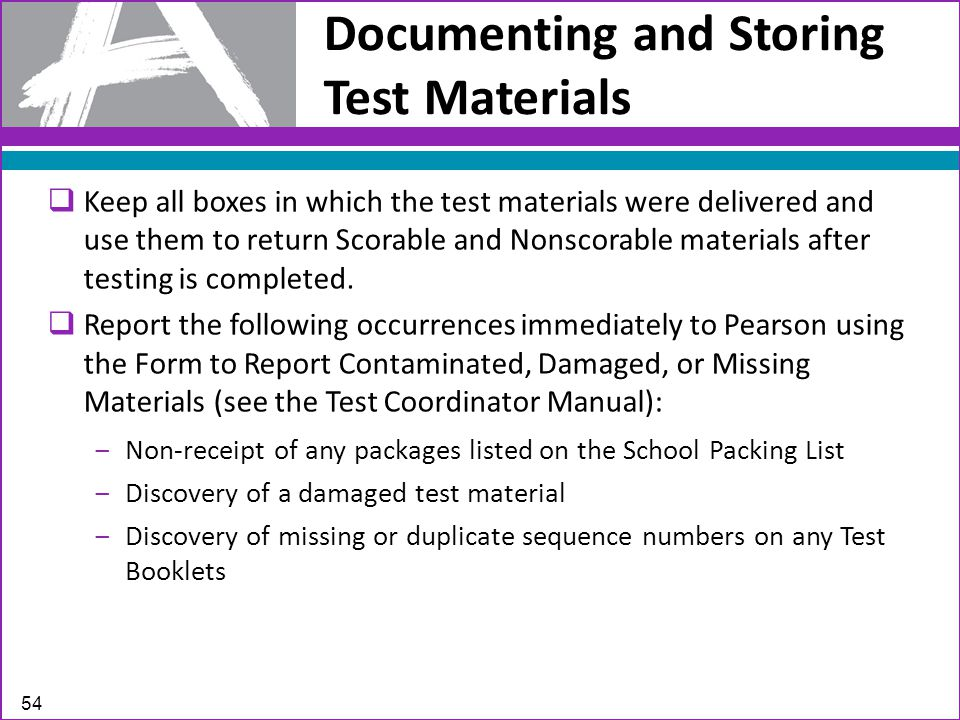 Documenting and Storing Test Materials  Keep all boxes in which the test materials were delivered and use them to return Scorable and Nonscorable materials after testing is completed.
