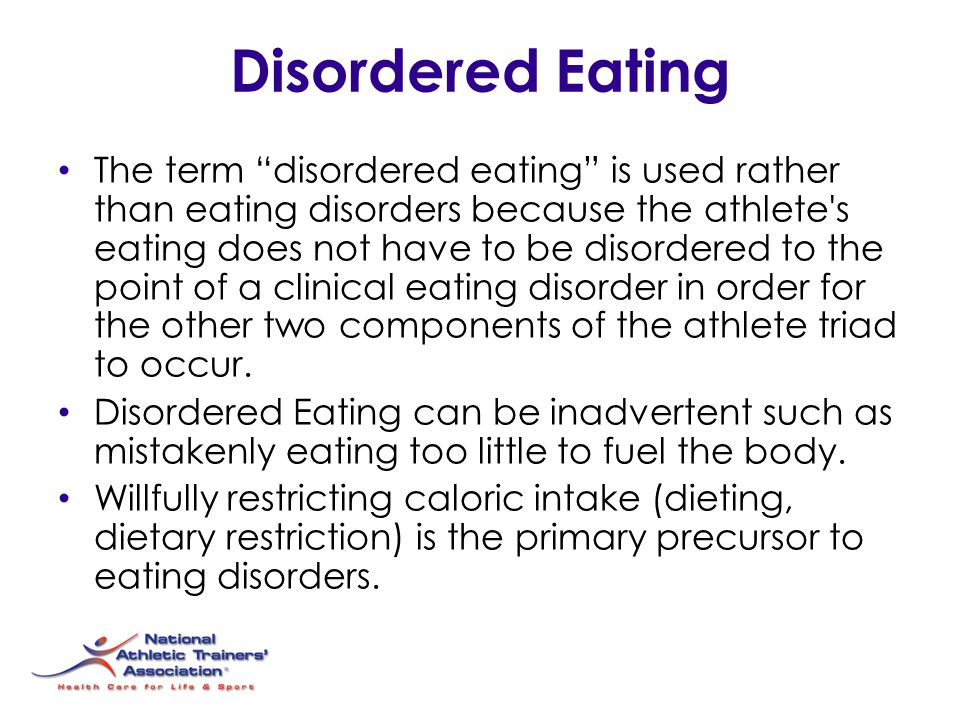 "Disordered Eating The term ""disordered eating"" is used rather than eating disorders because the athlete's eating does not have to be disordered to the"