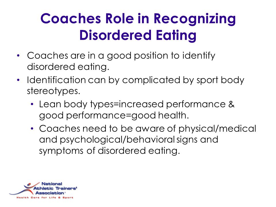 Coaches Role in Recognizing Disordered Eating Coaches are in a good position to identify disordered eating. Identification can by complicated by sport