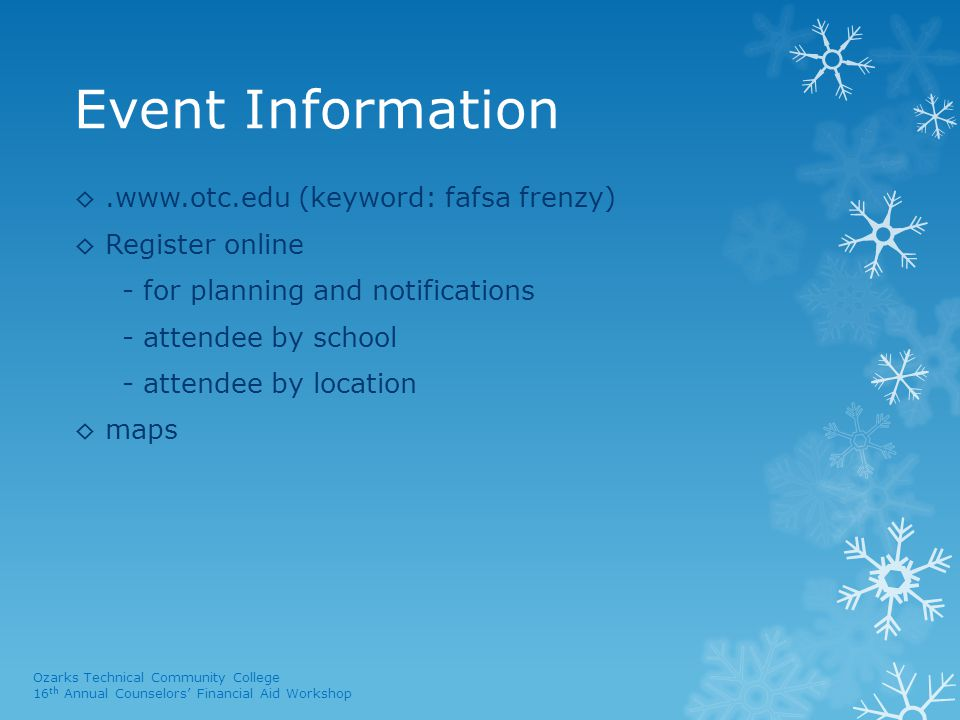 Event Information ◊.www.otc.edu (keyword: fafsa frenzy) ◊ Register online - for planning and notifications - attendee by school - attendee by location