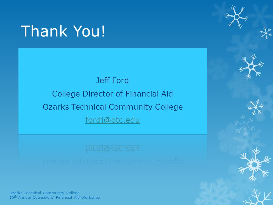 Thank You! Ozarks Technical Community College 16 th Annual Counselors' Financial Aid Workshop