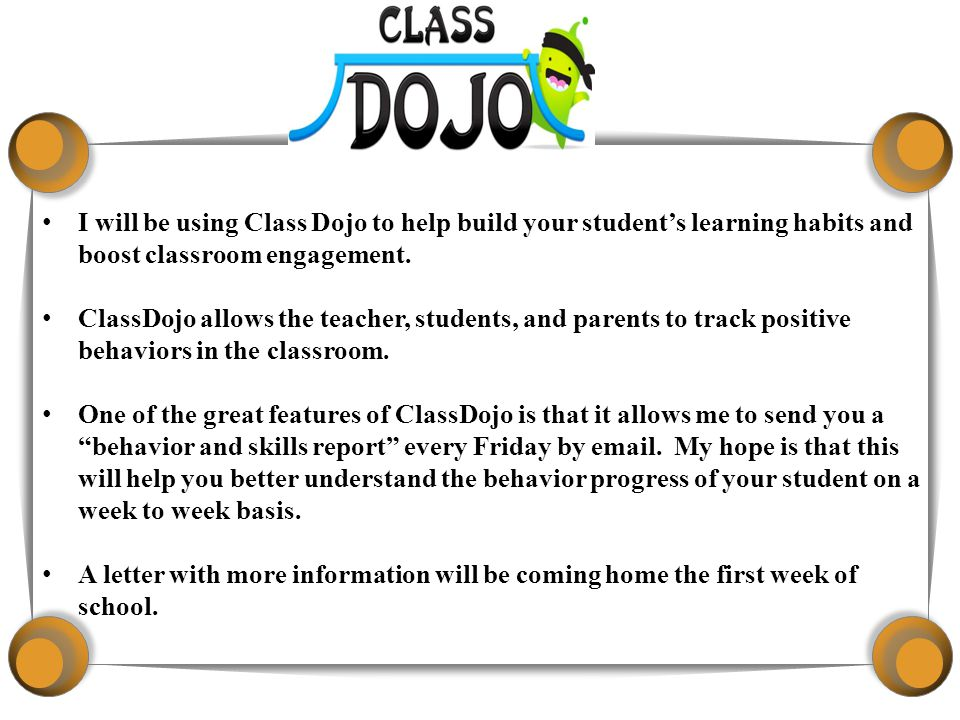 I will be using Class Dojo to help build your student's learning habits and boost classroom engagement.