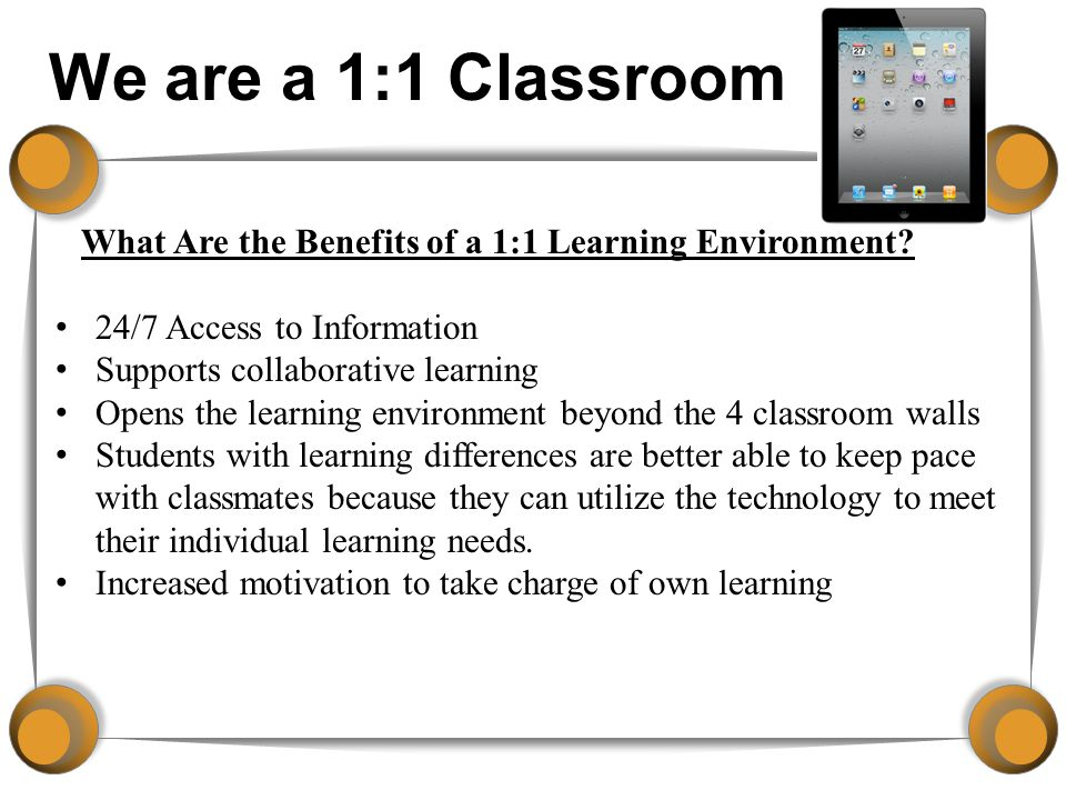 We are a 1:1 Classroom What Are the Benefits of a 1:1 Learning Environment.
