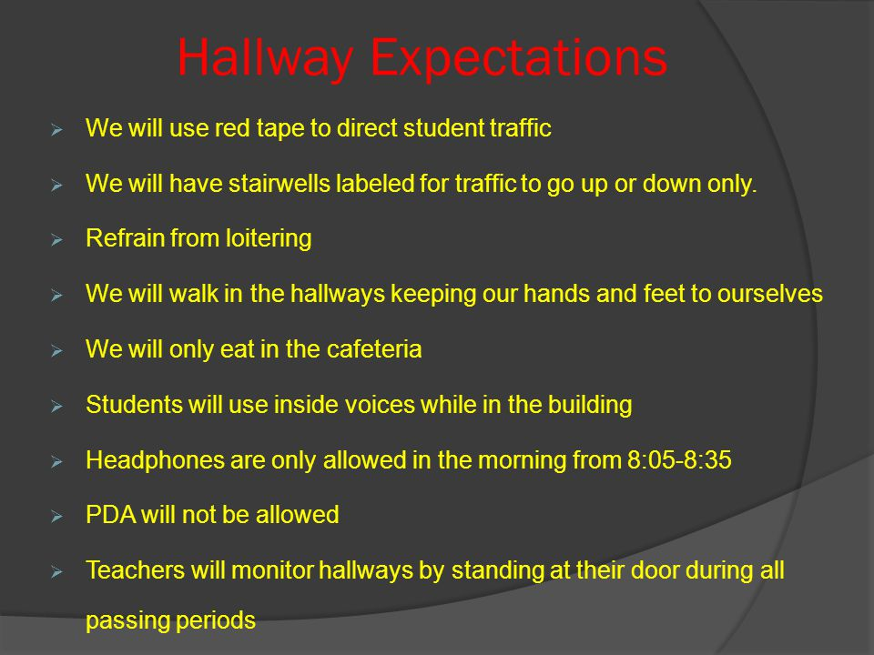 Hallway Expectations  We will use red tape to direct student traffic  We will have stairwells labeled for traffic to go up or down only.
