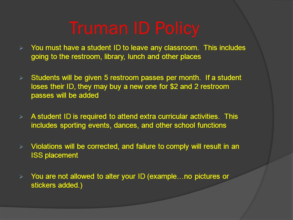 Truman ID Policy  You must have a student ID to leave any classroom.