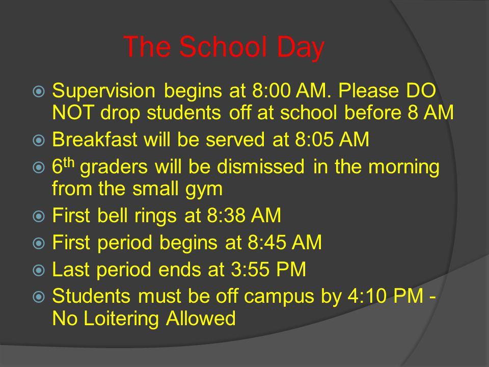 The School Day  Supervision begins at 8:00 AM.