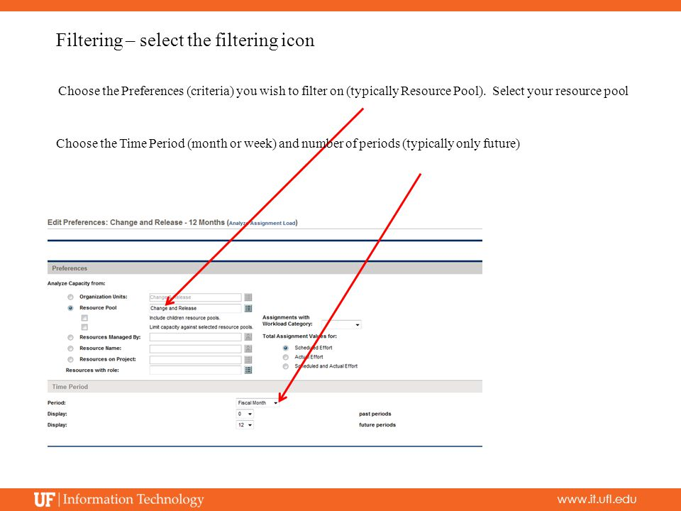 www.it.ufl.edu Filtering – select the filtering icon Choose the Preferences (criteria) you wish to filter on (typically Resource Pool).