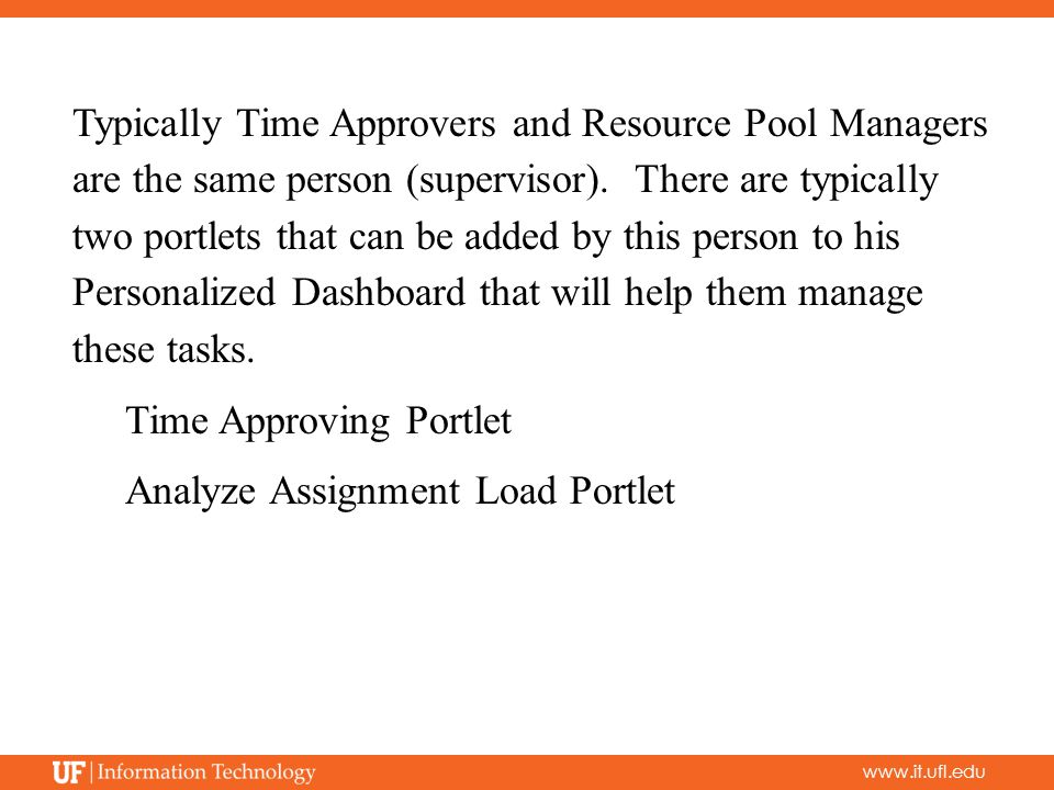 www.it.ufl.edu Typically Time Approvers and Resource Pool Managers are the same person (supervisor).