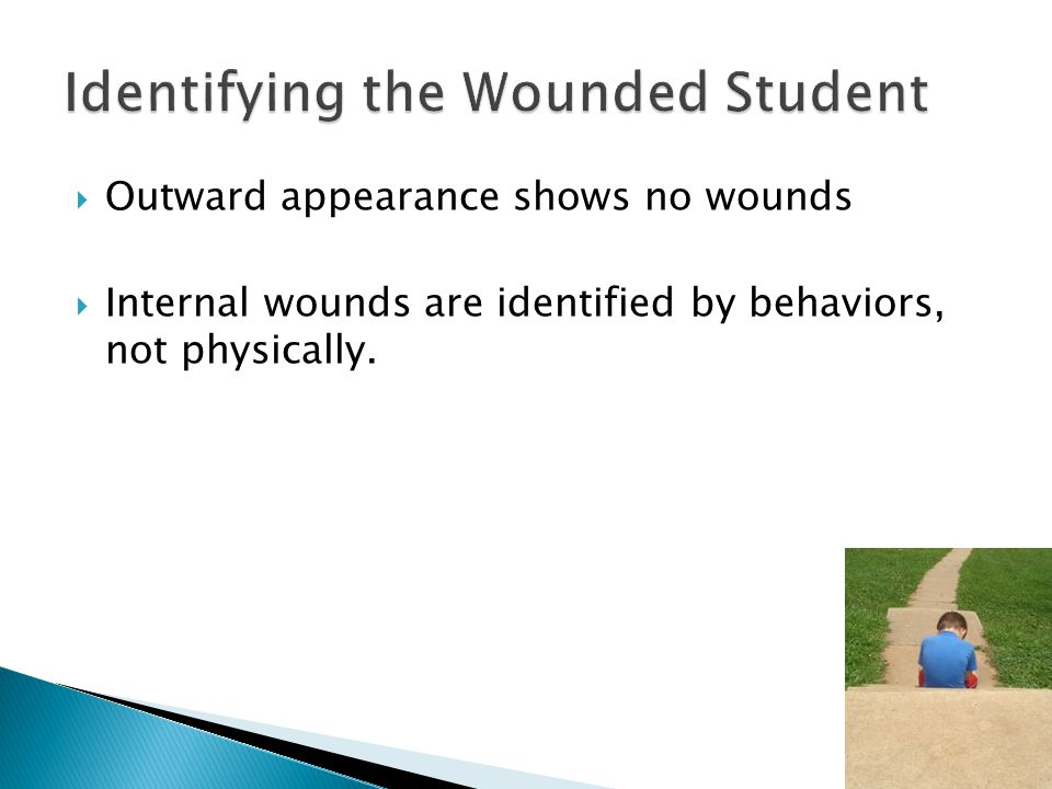  Outward appearance shows no wounds  Internal wounds are identified by behaviors, not physically.