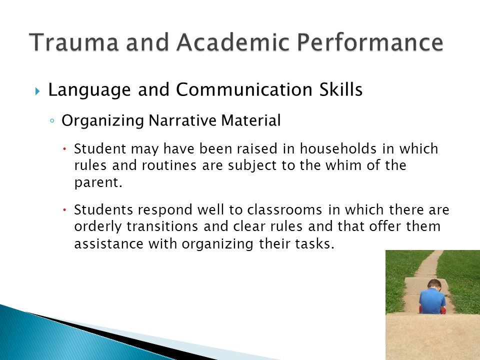  Language and Communication Skills ◦ Organizing Narrative Material  Student may have been raised in households in which rules and routines are subje