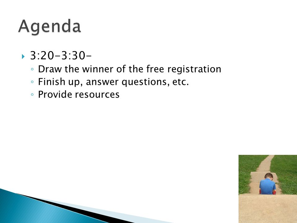 3:20-3:30- ◦ Draw the winner of the free registration ◦ Finish up, answer questions, etc.