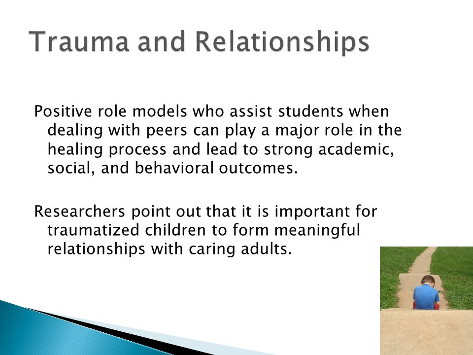 Positive role models who assist students when dealing with peers can play a major role in the healing process and lead to strong academic, social, and behavioral outcomes.