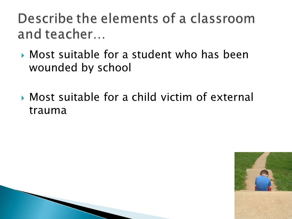  Most suitable for a student who has been wounded by school  Most suitable for a child victim of external trauma