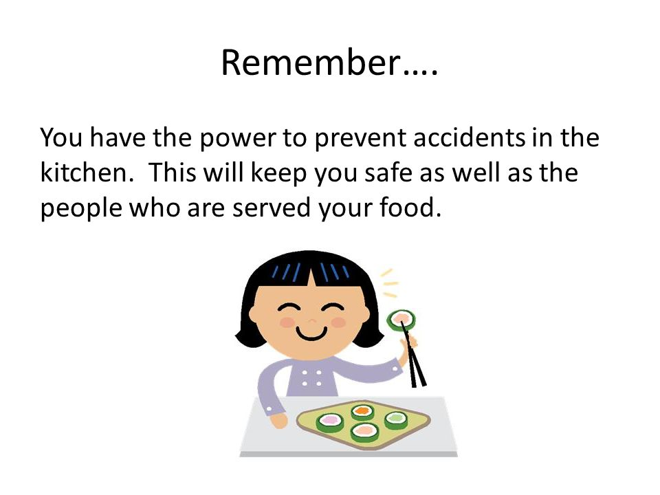 Remember…. You have the power to prevent accidents in the kitchen.