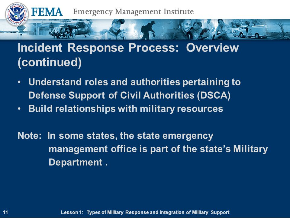Incident Response Process: Overview (continued) Understand roles and authorities pertaining to Defense Support of Civil Authorities (DSCA) Build relat