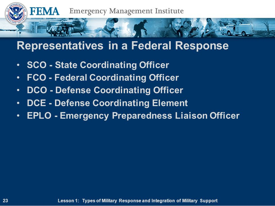 Representatives in a Federal Response SCO - State Coordinating Officer FCO - Federal Coordinating Officer DCO - Defense Coordinating Officer DCE - Def