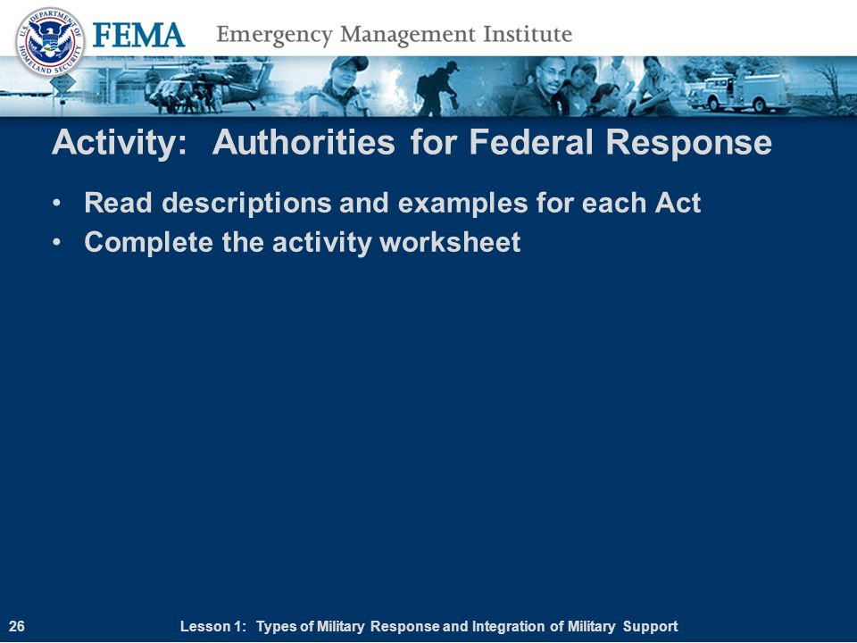 Activity: Authorities for Federal Response Read descriptions and examples for each Act Complete the activity worksheet Lesson 1: Types of Military Res