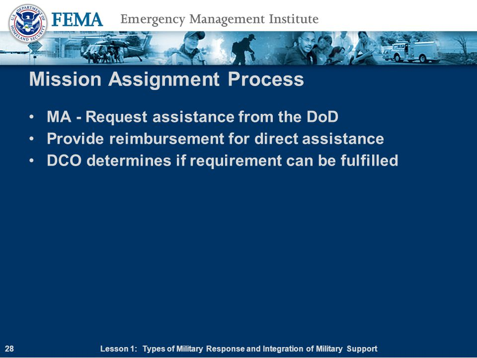 Mission Assignment Process MA - Request assistance from the DoD Provide reimbursement for direct assistance DCO determines if requirement can be fulfi