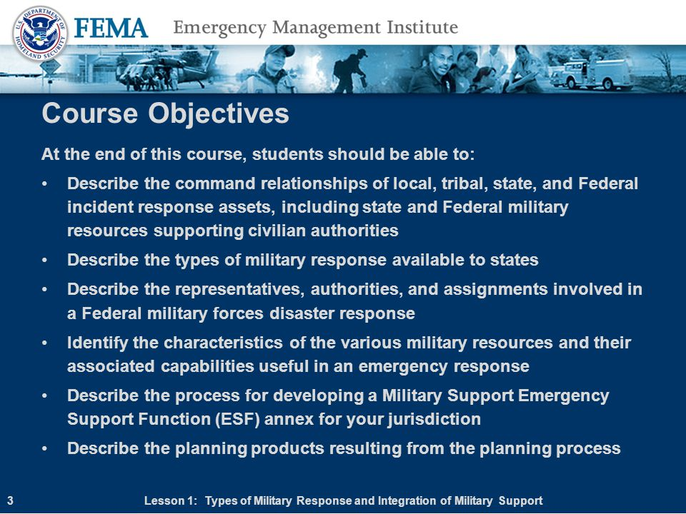 Tribal Governments in Emergency Response Tribal governments are responsible for coordinating resources to address actual or potential incidents Tribal leaders will seek additional assistance when necessary Tribal governments can deal directly with the Federal government Lesson 1: Types of Military Response and Integration of Military Support24