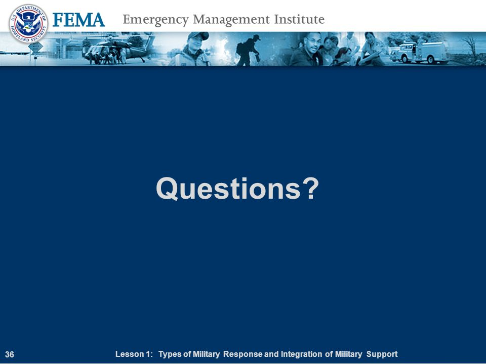 36 Questions? Lesson 1: Types of Military Response and Integration of Military Support